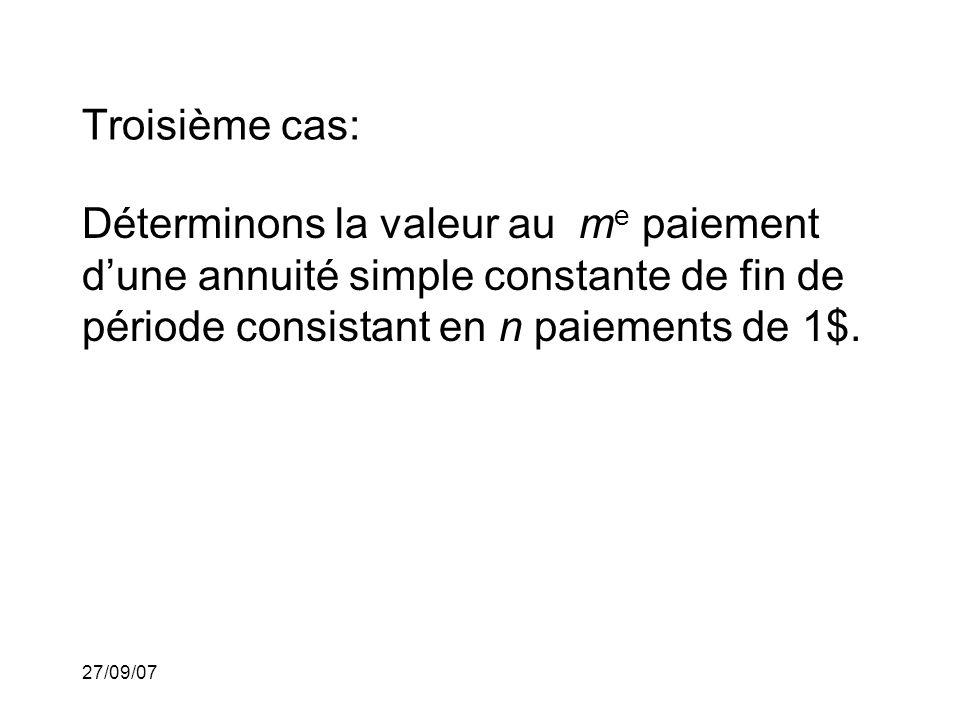 27/09/07 Troisième cas: Déterminons la valeur au m e paiement dune annuité simple constante de fin de période consistant en n paiements de 1$.