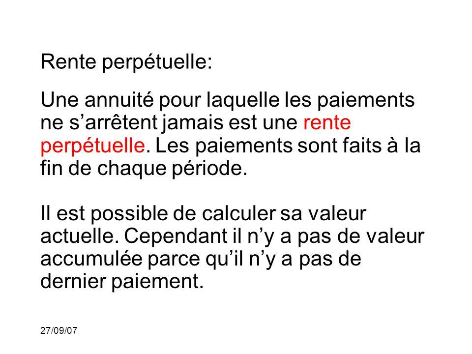 27/09/07 Rente perpétuelle: Une annuité pour laquelle les paiements ne sarrêtent jamais est une rente perpétuelle.