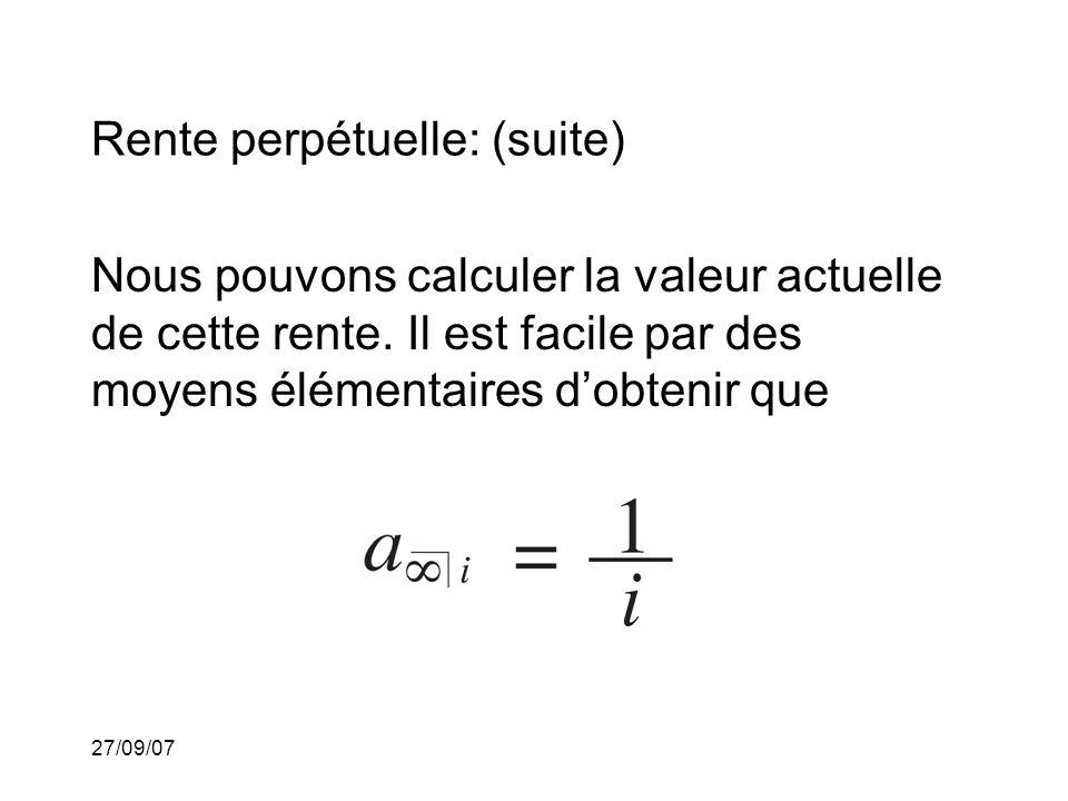 27/09/07 Rente perpétuelle: (suite) Nous pouvons calculer la valeur actuelle de cette rente.
