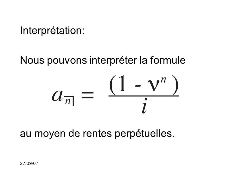 27/09/07 Interprétation: Nous pouvons interpréter la formule au moyen de rentes perpétuelles.