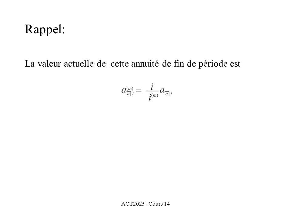 ACT2025 - Cours 14 La valeur actuelle de cette annuité de fin de période est Rappel: