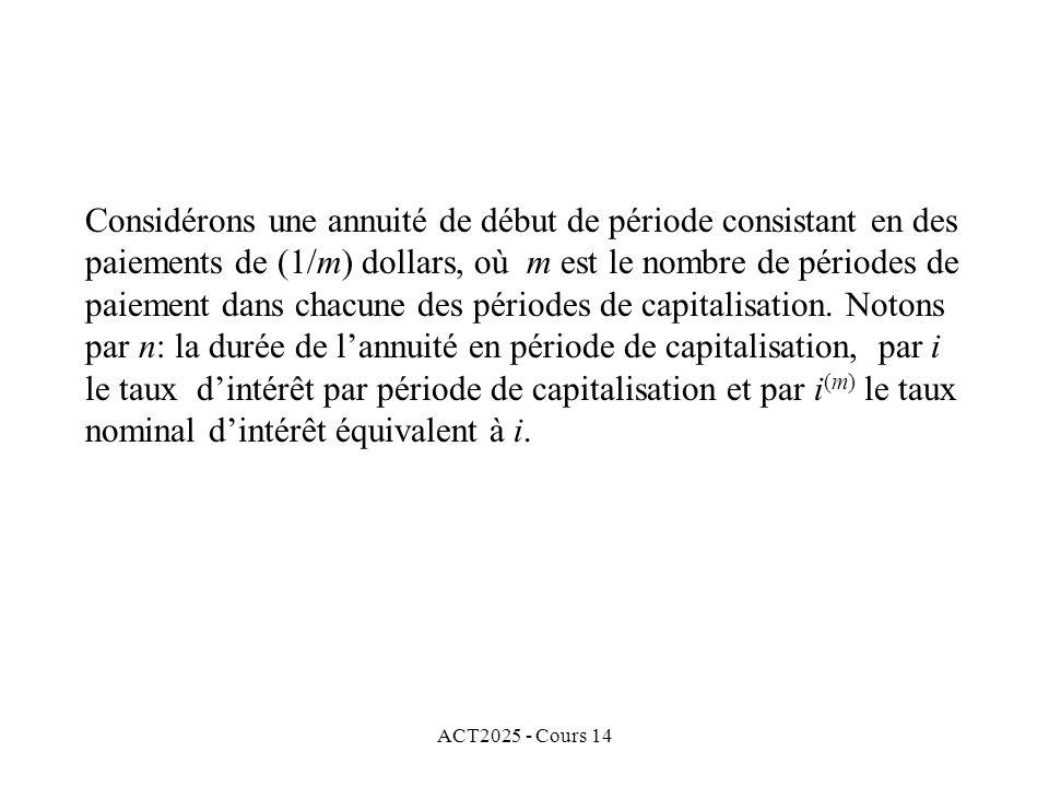 ACT2025 - Cours 14 Considérons une annuité de début de période consistant en des paiements de (1/m) dollars, où m est le nombre de périodes de paiement dans chacune des périodes de capitalisation.