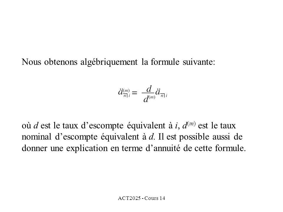 ACT2025 - Cours 14 Nous obtenons algébriquement la formule suivante: où d est le taux descompte équivalent à i, d (m) est le taux nominal descompte équivalent à d.