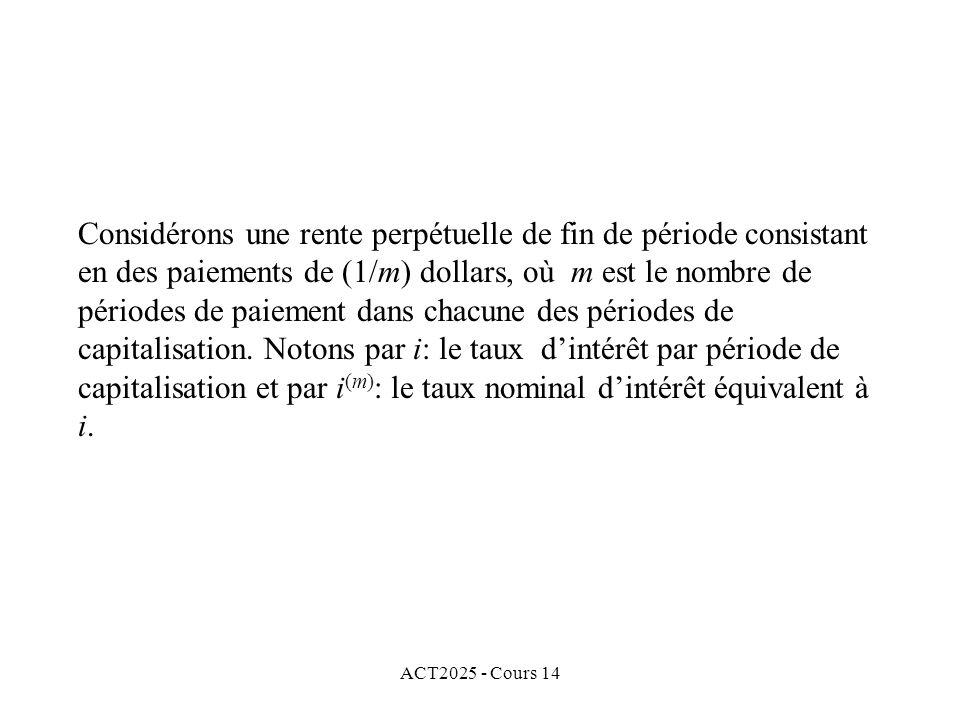 ACT2025 - Cours 14 Considérons une rente perpétuelle de fin de période consistant en des paiements de (1/m) dollars, où m est le nombre de périodes de paiement dans chacune des périodes de capitalisation.
