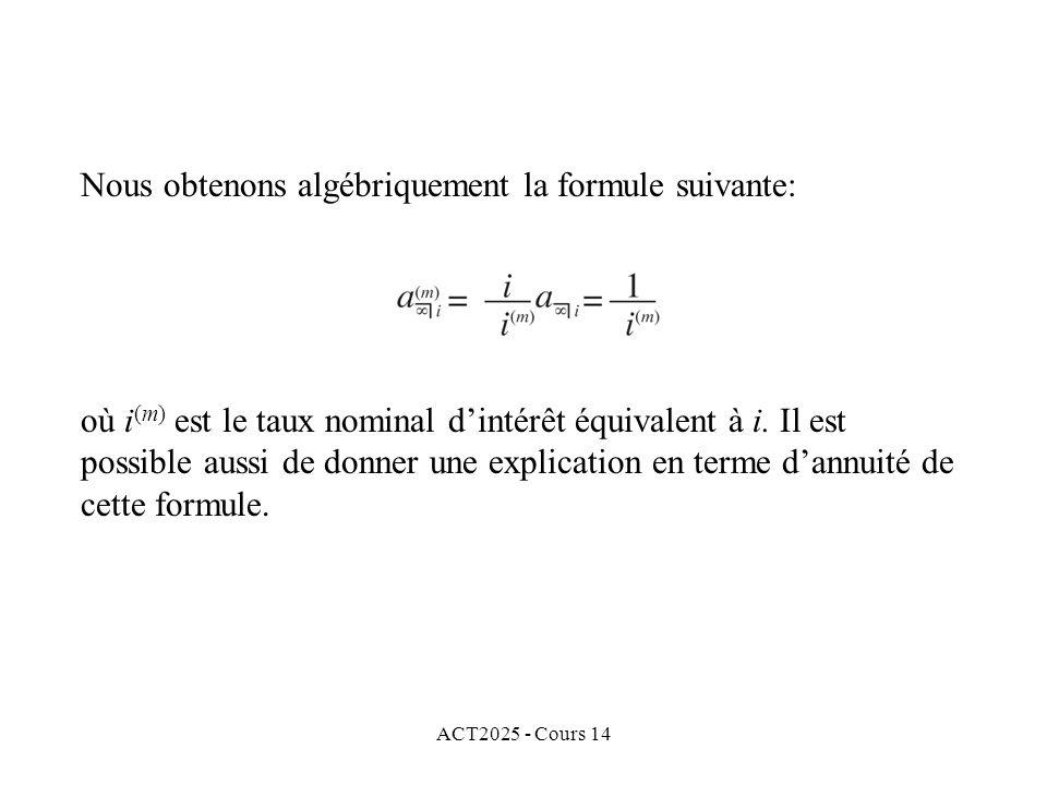 ACT2025 - Cours 14 Nous obtenons algébriquement la formule suivante: où i (m) est le taux nominal dintérêt équivalent à i.