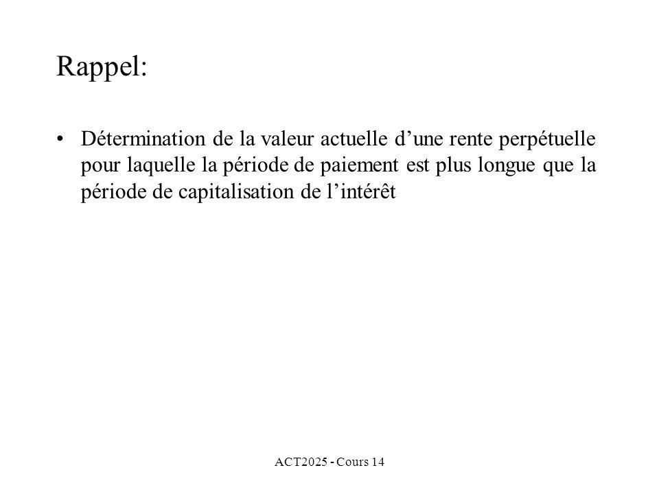 ACT2025 - Cours 14 Rappel: Détermination de la valeur actuelle dune rente perpétuelle pour laquelle la période de paiement est plus longue que la période de capitalisation de lintérêt
