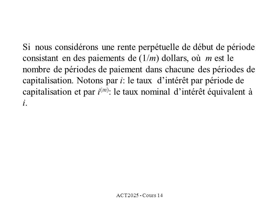 ACT2025 - Cours 14 Si nous considérons une rente perpétuelle de début de période consistant en des paiements de (1/m) dollars, où m est le nombre de périodes de paiement dans chacune des périodes de capitalisation.