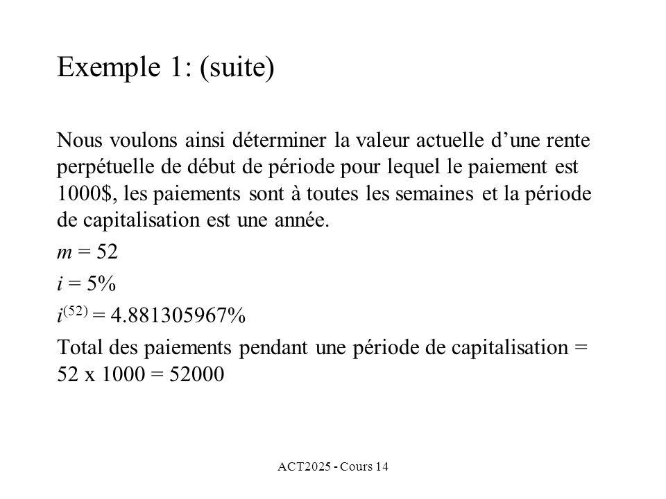 ACT2025 - Cours 14 Nous voulons ainsi déterminer la valeur actuelle dune rente perpétuelle de début de période pour lequel le paiement est 1000$, les paiements sont à toutes les semaines et la période de capitalisation est une année.