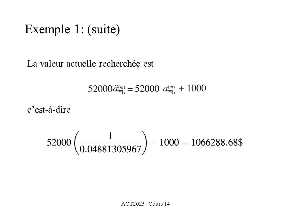 ACT2025 - Cours 14 La valeur actuelle recherchée est cest-à-dire Exemple 1: (suite)