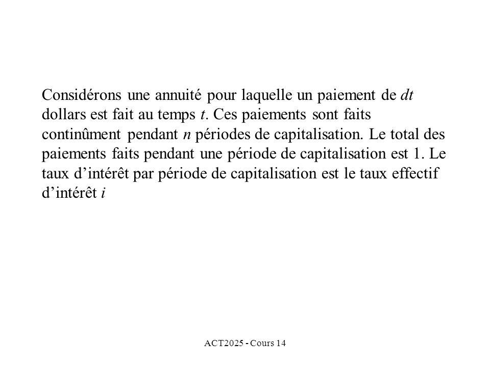 ACT2025 - Cours 14 Considérons une annuité pour laquelle un paiement de dt dollars est fait au temps t.