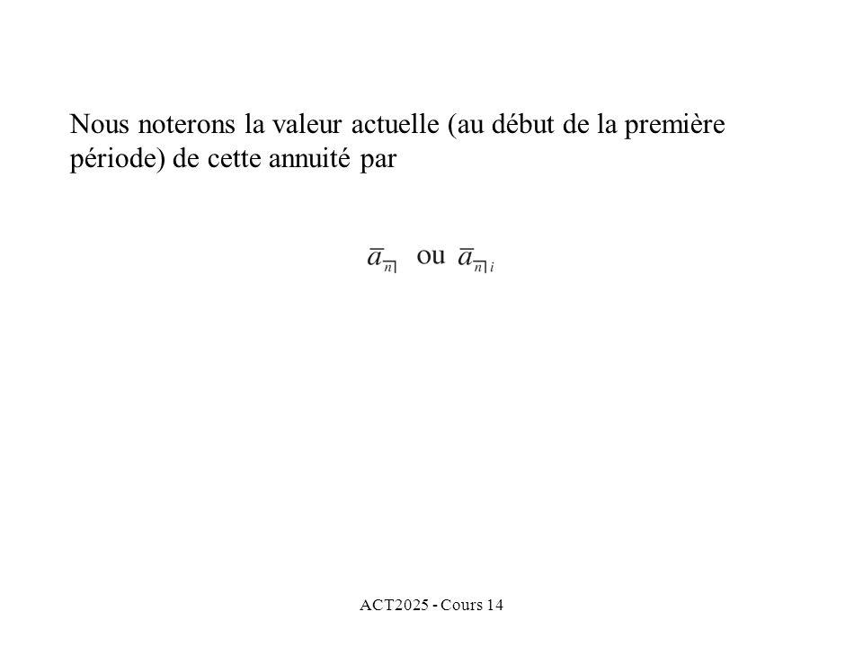 ACT2025 - Cours 14 Nous noterons la valeur actuelle (au début de la première période) de cette annuité par