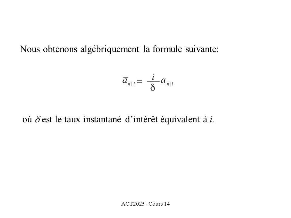 ACT2025 - Cours 14 Nous obtenons algébriquement la formule suivante: où est le taux instantané dintérêt équivalent à i.