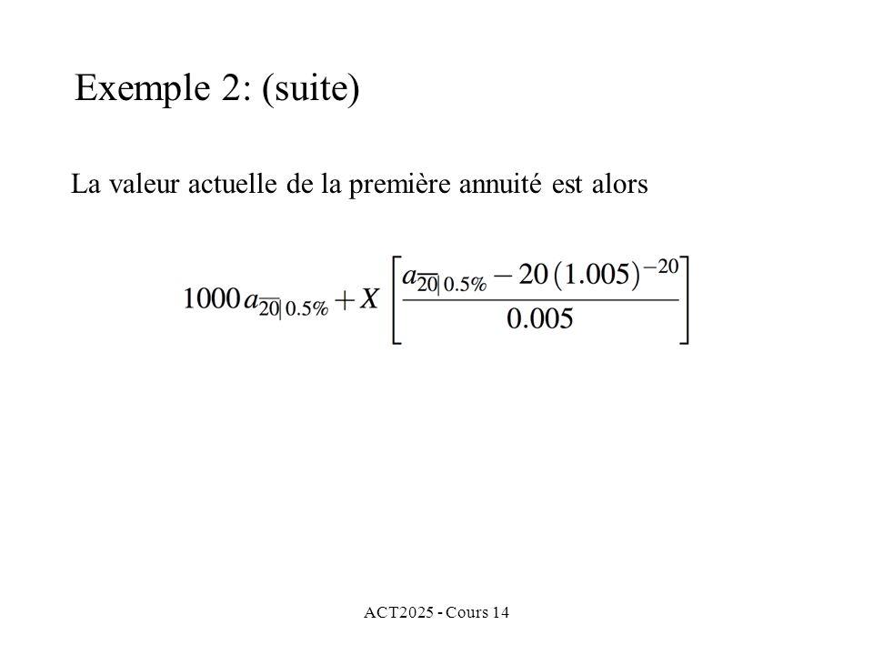 ACT2025 - Cours 14 La valeur actuelle de la première annuité est alors Exemple 2: (suite)