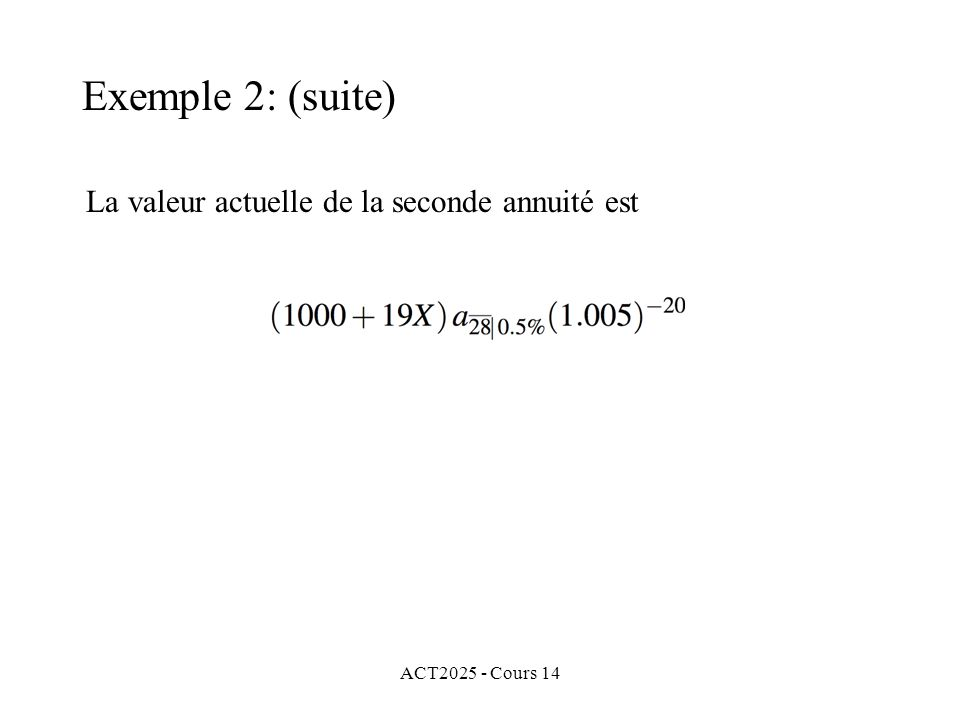 ACT2025 - Cours 14 La valeur actuelle de la seconde annuité est Exemple 2: (suite)