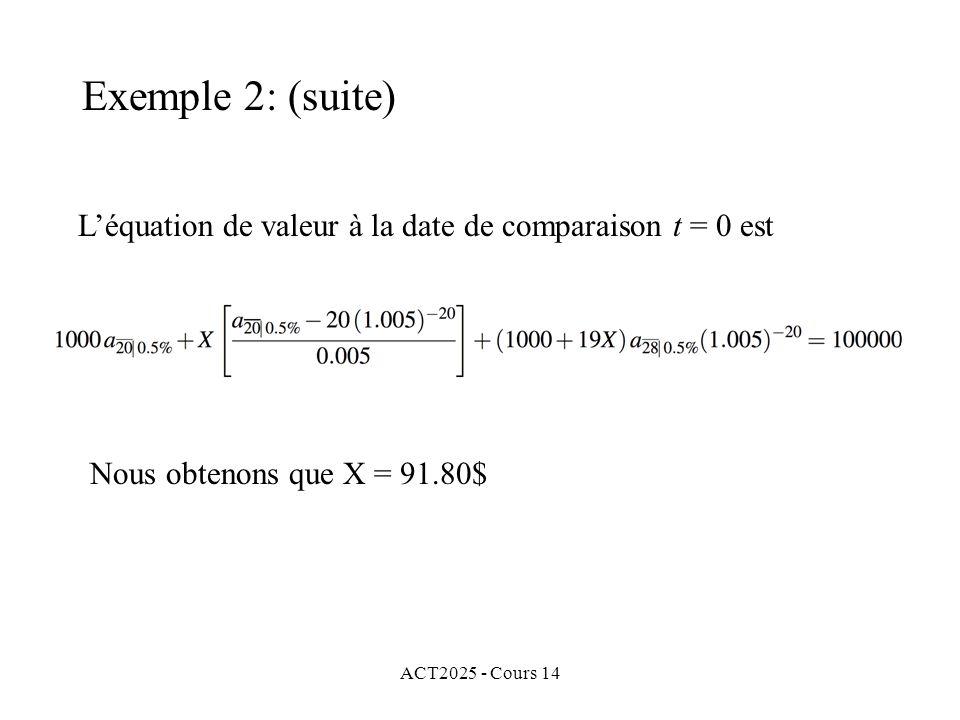 ACT2025 - Cours 14 Léquation de valeur à la date de comparaison t = 0 est Exemple 2: (suite) Nous obtenons que X = 91.80$