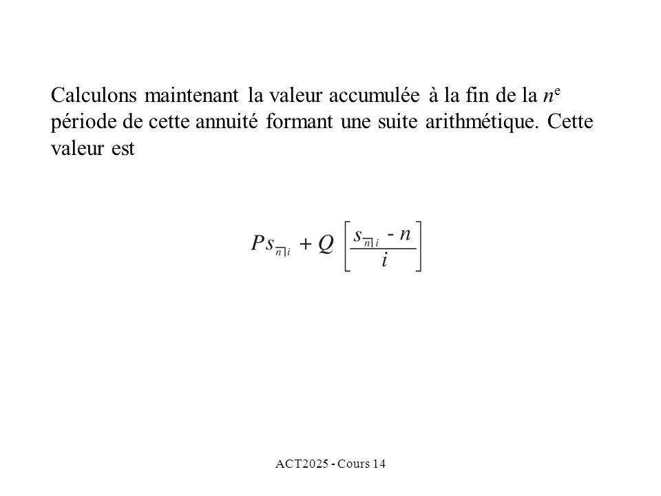 ACT2025 - Cours 14 Calculons maintenant la valeur accumulée à la fin de la n e période de cette annuité formant une suite arithmétique.