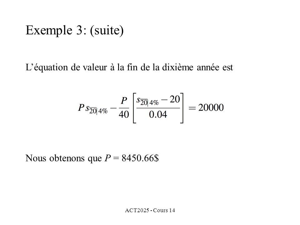 ACT2025 - Cours 14 Léquation de valeur à la fin de la dixième année est Exemple 3: (suite) Nous obtenons que P = 8450.66$
