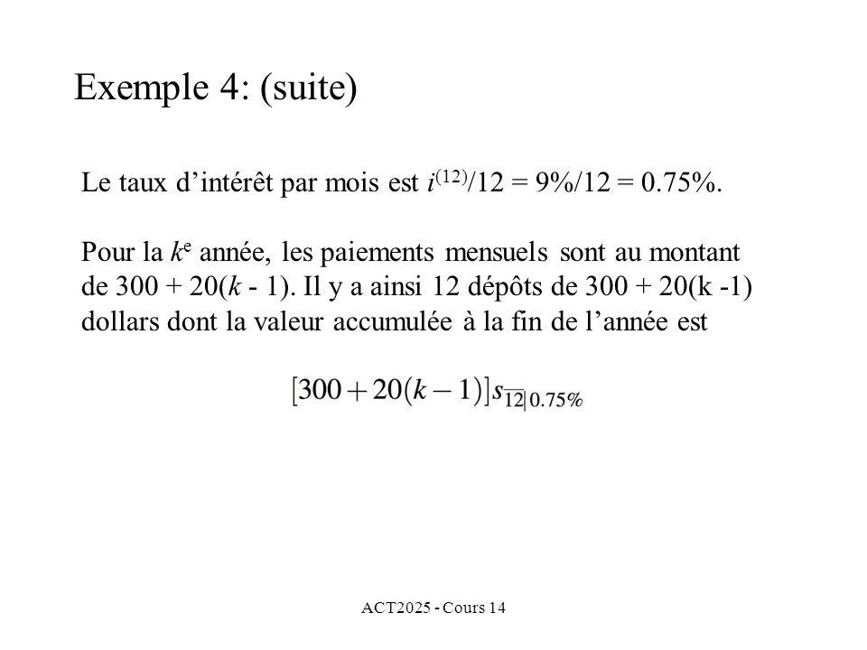 ACT2025 - Cours 14 Le taux dintérêt par mois est i (12) /12 = 9%/12 = 0.75%.