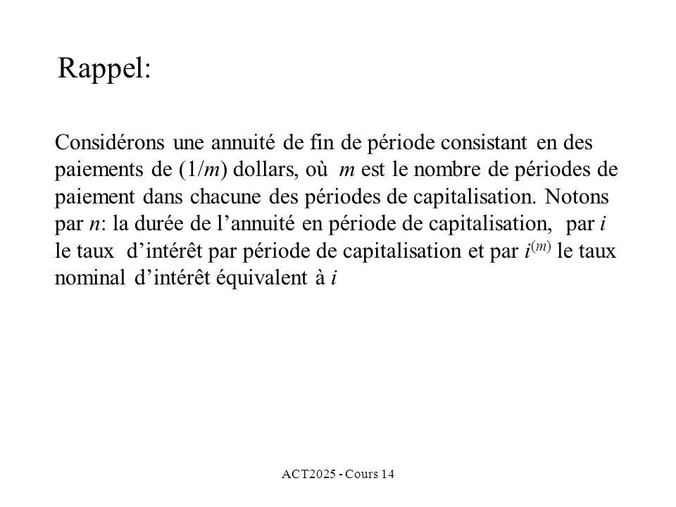 ACT2025 - Cours 14 Considérons une annuité de fin de période consistant en des paiements de (1/m) dollars, où m est le nombre de périodes de paiement dans chacune des périodes de capitalisation.
