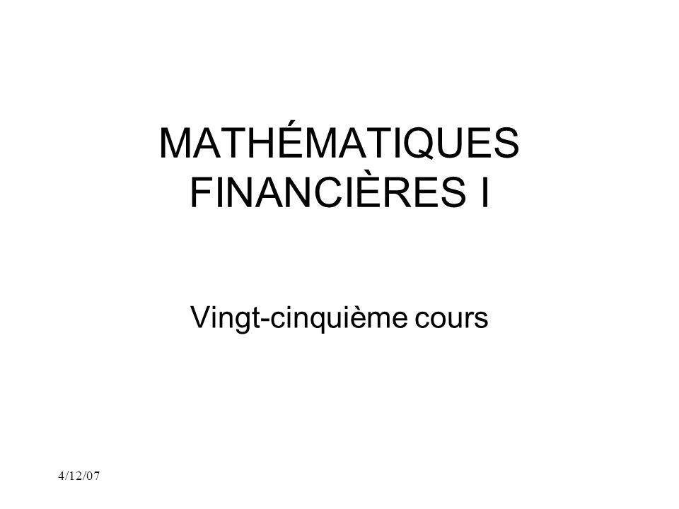 4/12/07 MATHÉMATIQUES FINANCIÈRES I Vingt-cinquième cours