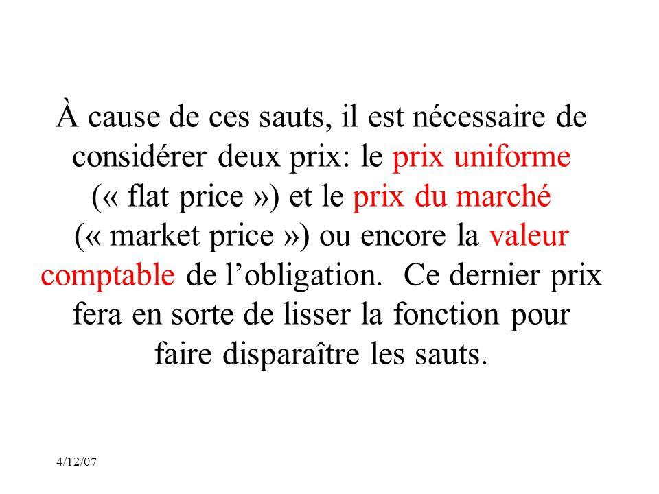 4/12/07 À cause de ces sauts, il est nécessaire de considérer deux prix: le prix uniforme (« flat price ») et le prix du marché (« market price ») ou encore la valeur comptable de lobligation.