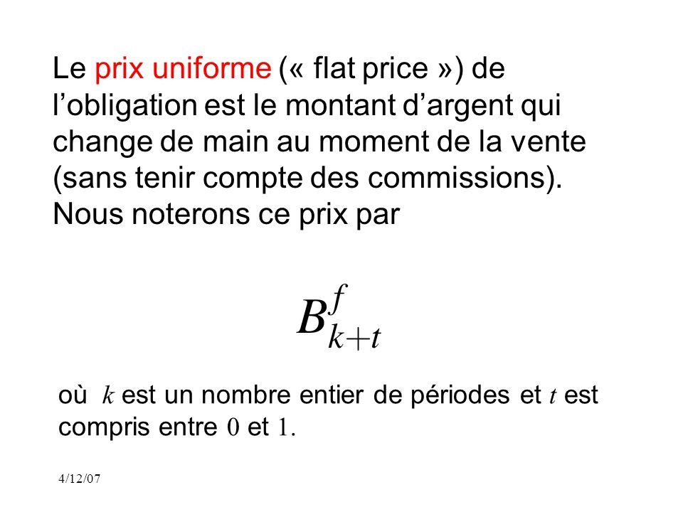 4/12/07 Le prix uniforme (« flat price ») de lobligation est le montant dargent qui change de main au moment de la vente (sans tenir compte des commissions).