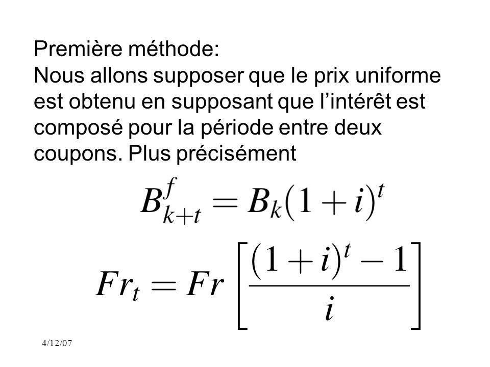4/12/07 Première méthode: Nous allons supposer que le prix uniforme est obtenu en supposant que lintérêt est composé pour la période entre deux coupons.