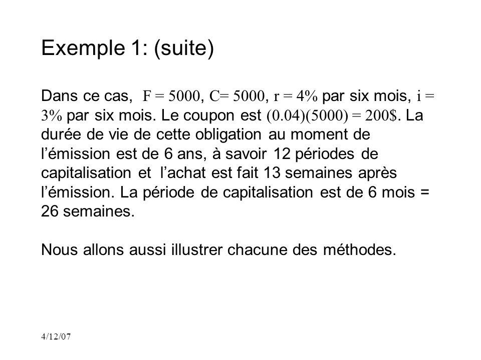 4/12/07 Exemple 1: (suite) Dans ce cas, F = 5000, C= 5000, r = 4% par six mois, i = 3% par six mois.