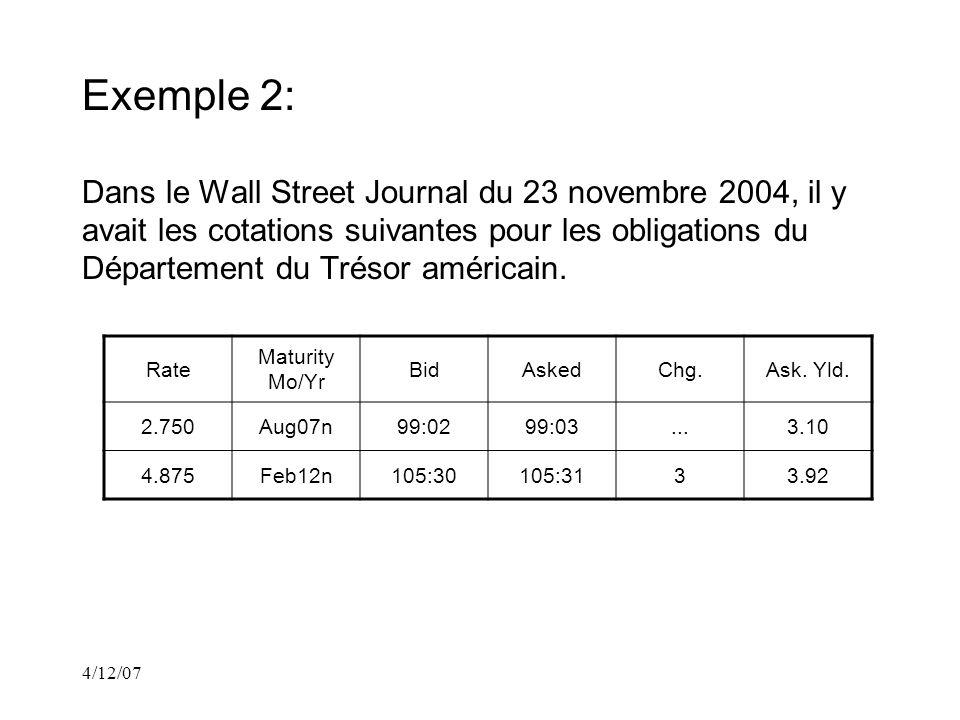 4/12/07 Exemple 2: Dans le Wall Street Journal du 23 novembre 2004, il y avait les cotations suivantes pour les obligations du Département du Trésor américain.