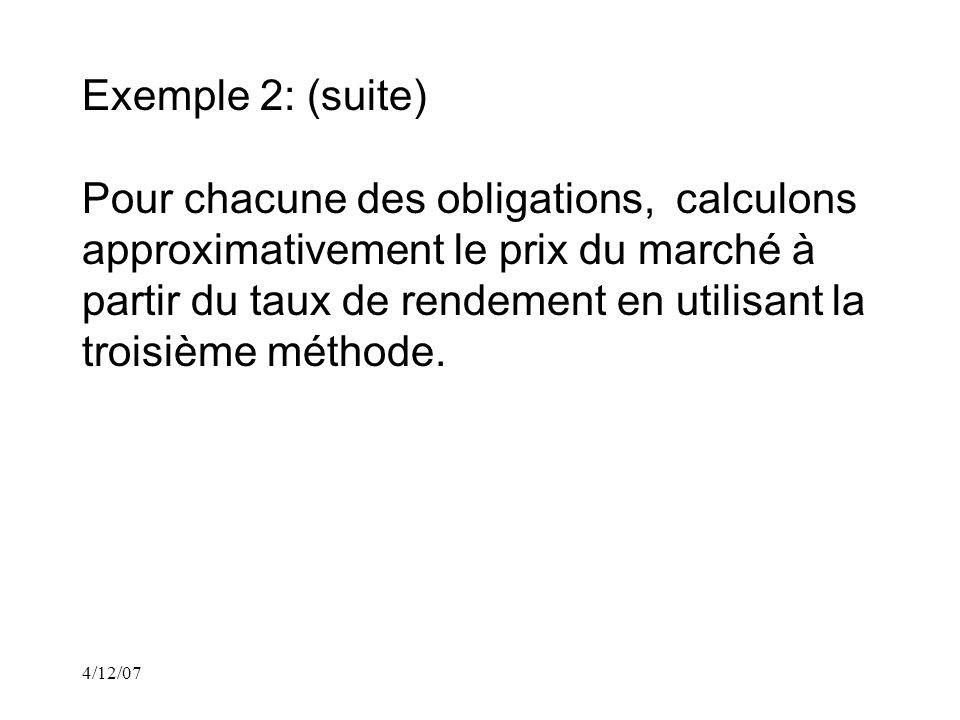 4/12/07 Exemple 2: (suite) Pour chacune des obligations, calculons approximativement le prix du marché à partir du taux de rendement en utilisant la troisième méthode.