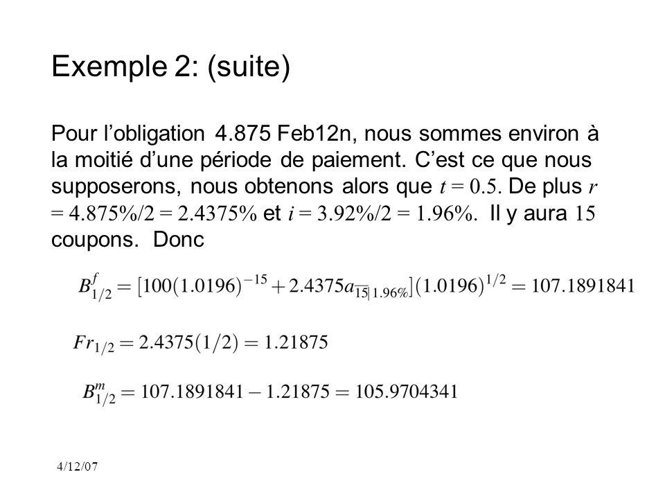 4/12/07 Exemple 2: (suite) Pour lobligation 4.875 Feb12n, nous sommes environ à la moitié dune période de paiement.