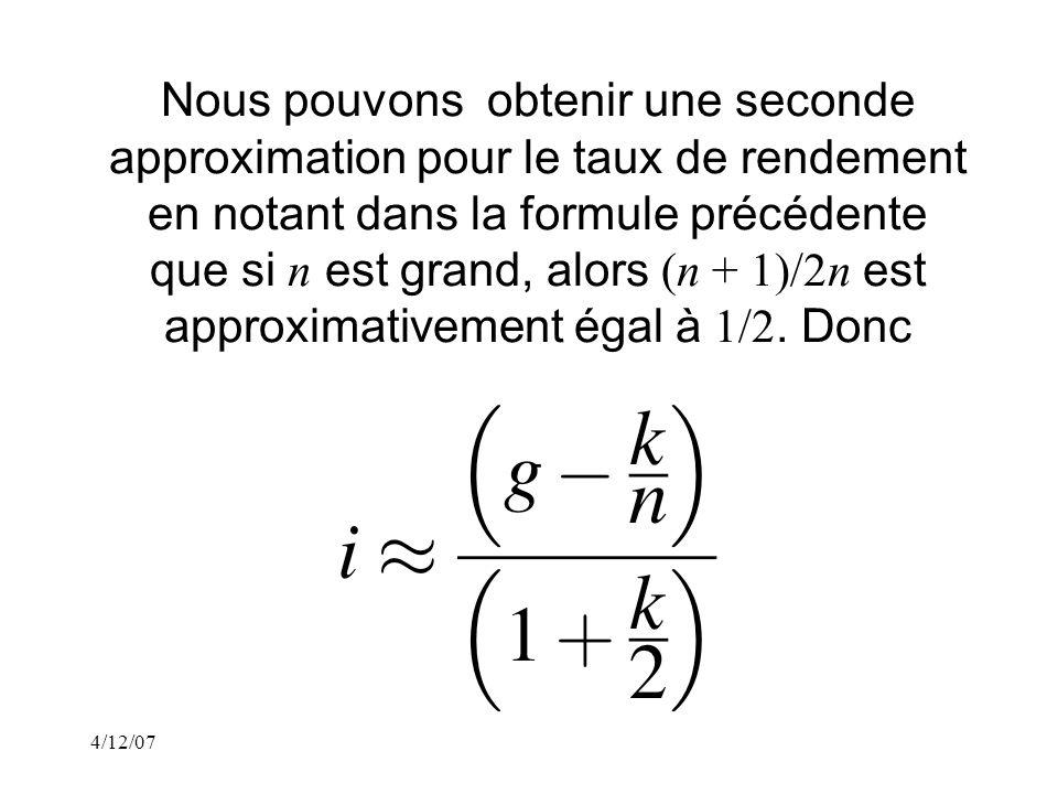 4/12/07 Nous pouvons obtenir une seconde approximation pour le taux de rendement en notant dans la formule précédente que si n est grand, alors (n + 1)/2n est approximativement égal à 1/2.