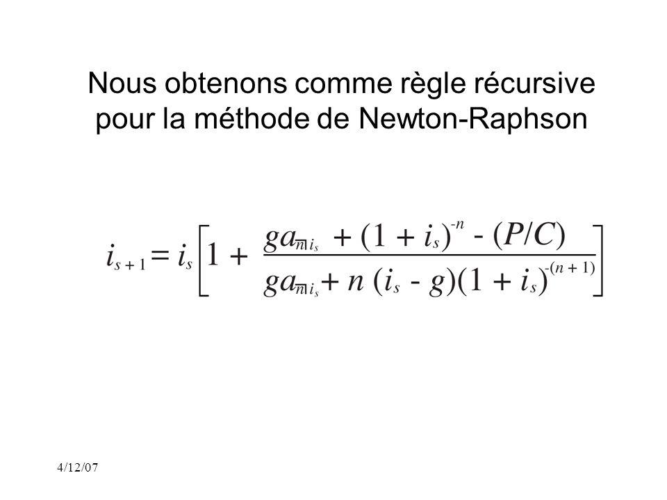 4/12/07 Nous obtenons comme règle récursive pour la méthode de Newton-Raphson