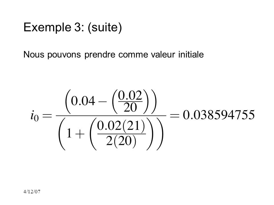 4/12/07 Exemple 3: (suite) Nous pouvons prendre comme valeur initiale
