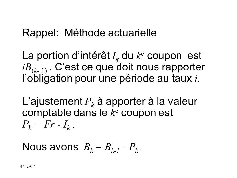 4/12/07 Rappel: Si nous considérons une obligation dont la valeur de remboursement C = 1$ et les montants des coupons sont égaux au taux modifié dintérêt g.