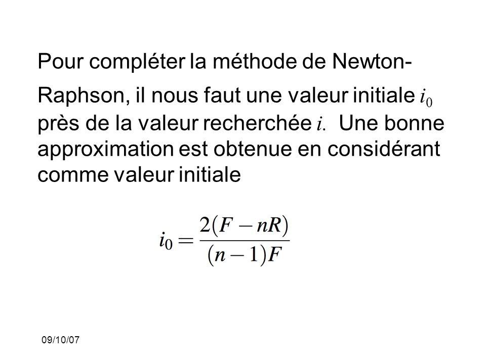 09/10/07 Pour compléter la méthode de Newton- Raphson, il nous faut une valeur initiale i 0 près de la valeur recherchée i.