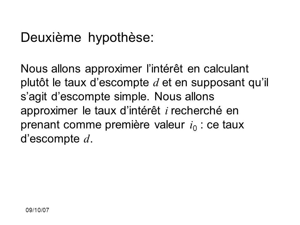 09/10/07 Deuxième hypothèse: Nous allons approximer lintérêt en calculant plutôt le taux descompte d et en supposant quil sagit descompte simple.