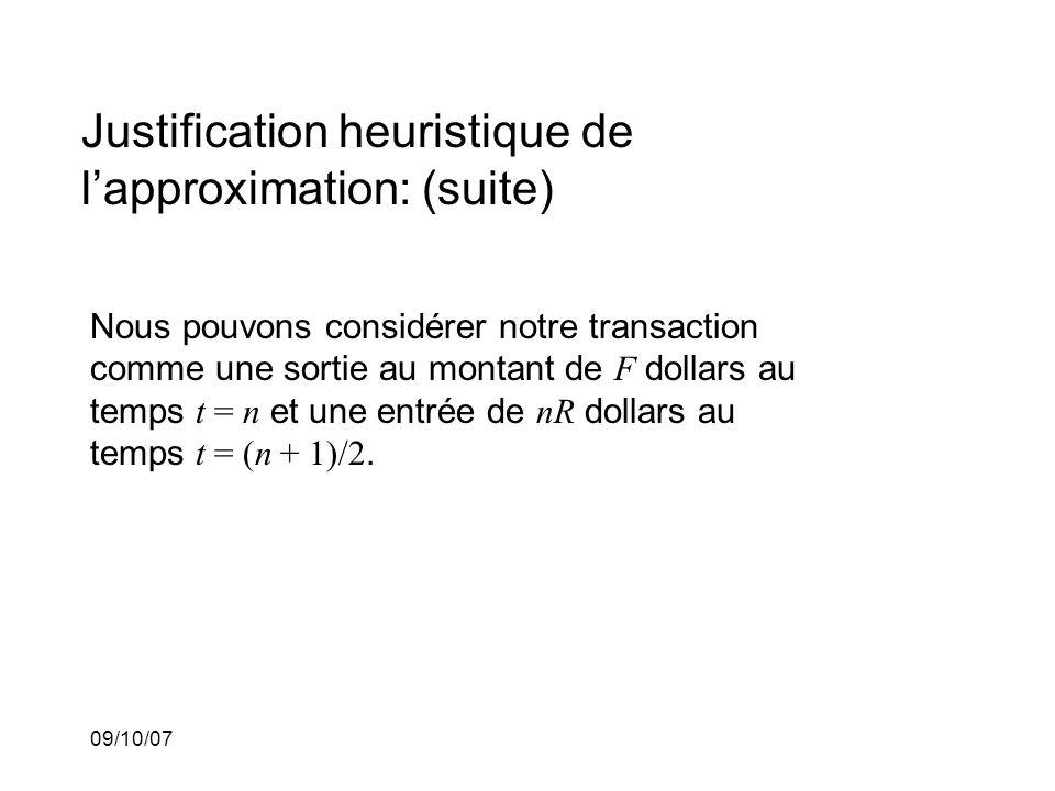 09/10/07 Justification heuristique de lapproximation: (suite) Nous pouvons considérer notre transaction comme une sortie au montant de F dollars au temps t = n et une entrée de nR dollars au temps t = (n + 1)/2.