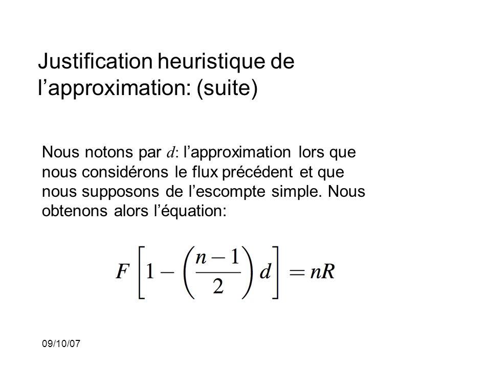 09/10/07 Justification heuristique de lapproximation: (suite) Nous notons par d: lapproximation lors que nous considérons le flux précédent et que nous supposons de lescompte simple.