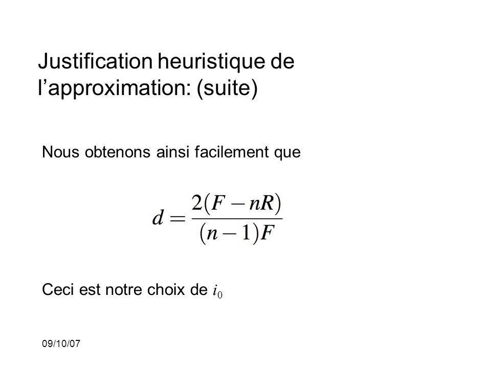 09/10/07 Justification heuristique de lapproximation: (suite) Nous obtenons ainsi facilement que Ceci est notre choix de i 0