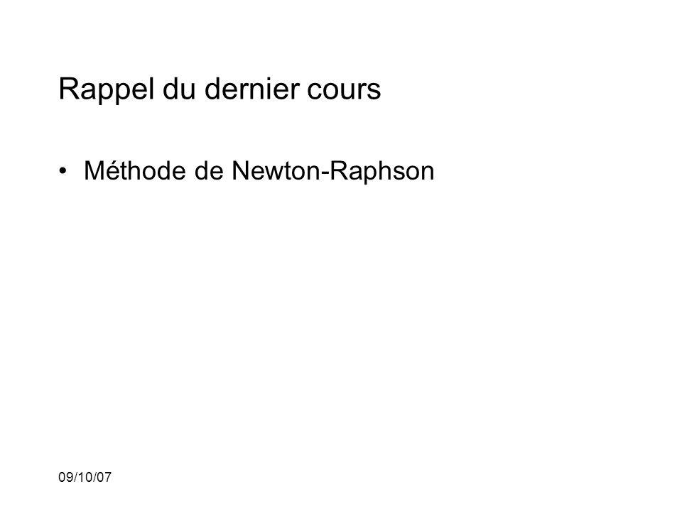 09/10/07 Rappel du dernier cours Méthode de Newton-Raphson