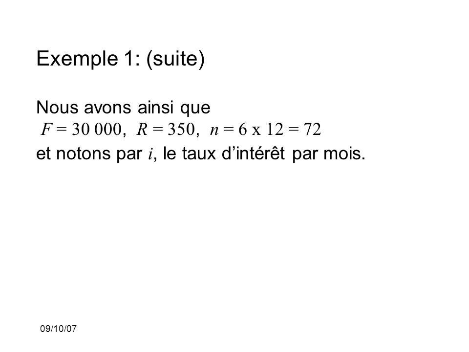 09/10/07 Exemple 1: (suite) Nous avons ainsi que F = 30 000, R = 350, n = 6 x 12 = 72 et notons par i, le taux dintérêt par mois.