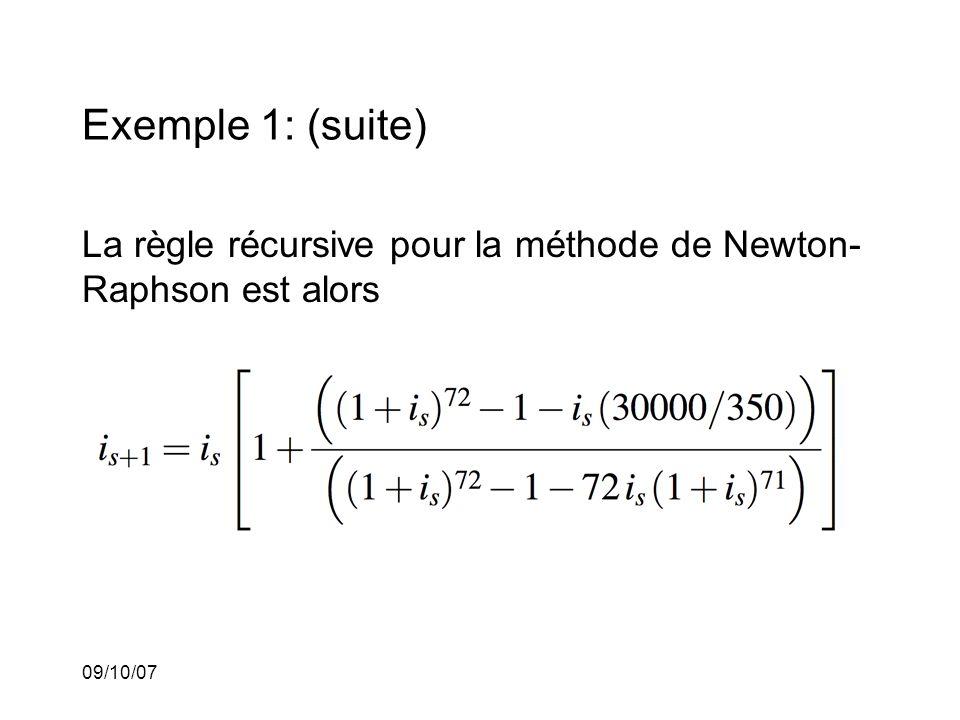 09/10/07 Exemple 1: (suite) La règle récursive pour la méthode de Newton- Raphson est alors