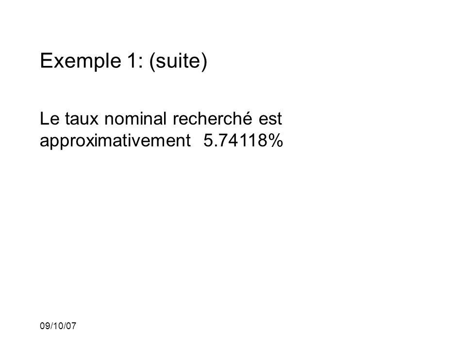 09/10/07 Exemple 1: (suite) Le taux nominal recherché est approximativement 5.74118%