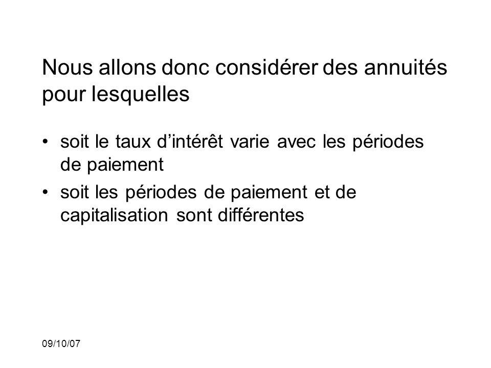 09/10/07 Nous allons donc considérer des annuités pour lesquelles soit le taux dintérêt varie avec les périodes de paiement soit les périodes de paiement et de capitalisation sont différentes