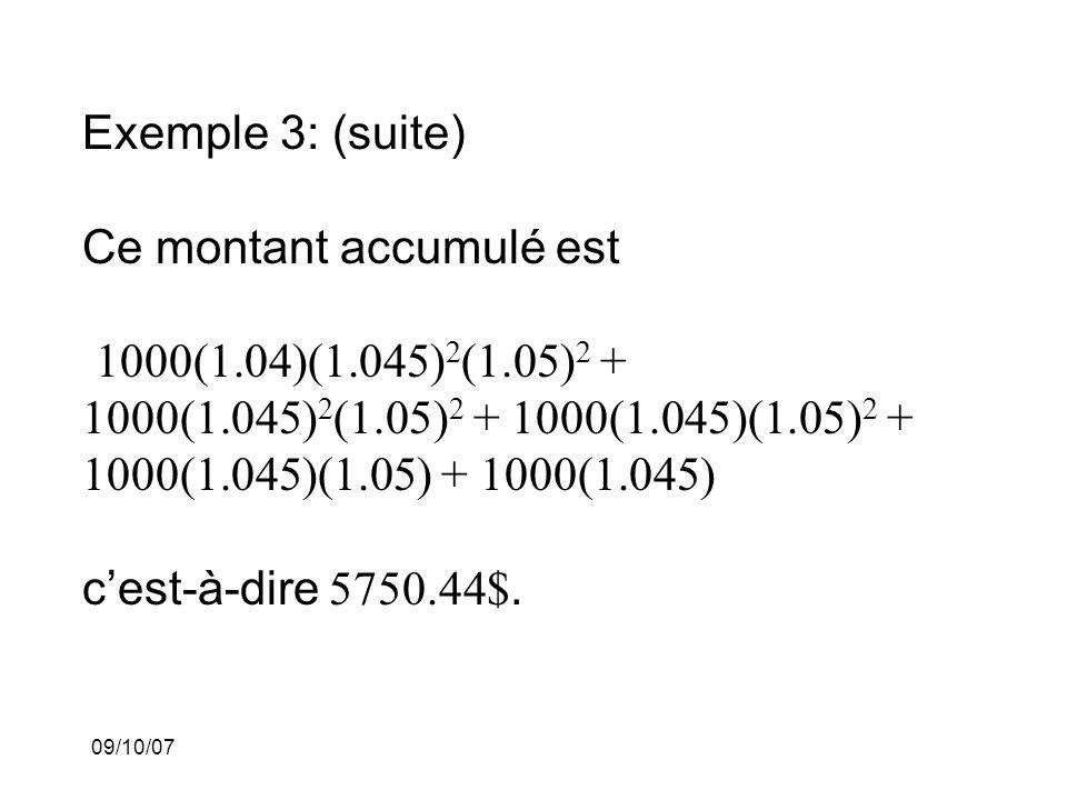 09/10/07 Exemple 3: (suite) Ce montant accumulé est 1000(1.04)(1.045) 2 (1.05) 2 + 1000(1.045) 2 (1.05) 2 + 1000(1.045)(1.05) 2 + 1000(1.045)(1.05) + 1000(1.045) cest-à-dire 5750.44$.