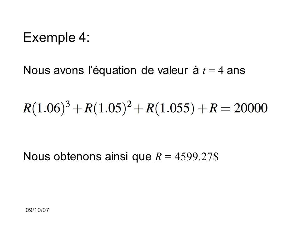 09/10/07 Exemple 4: Nous avons léquation de valeur à t = 4 ans Nous obtenons ainsi que R = 4599.27$