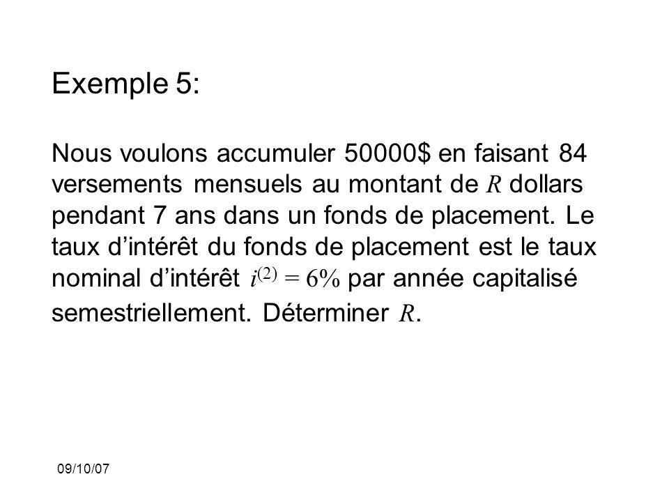 09/10/07 Exemple 5: Nous voulons accumuler 50000$ en faisant 84 versements mensuels au montant de R dollars pendant 7 ans dans un fonds de placement.