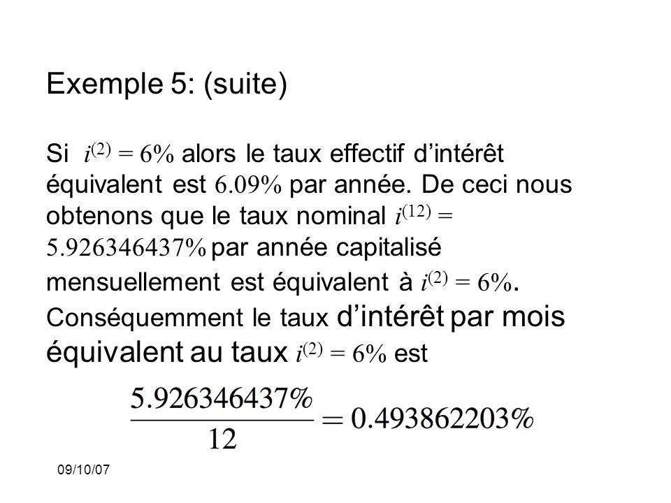 09/10/07 Exemple 5: (suite) Si i (2) = 6% alors le taux effectif dintérêt équivalent est 6.09% par année.