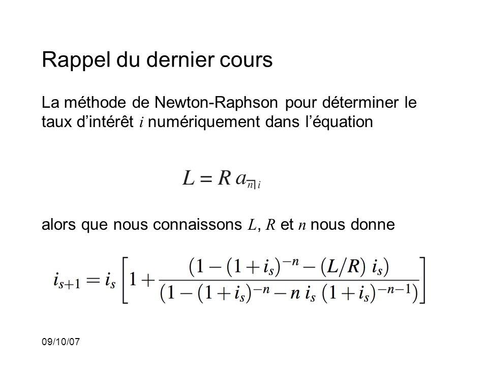 09/10/07 Rappel du dernier cours La méthode de Newton-Raphson pour déterminer le taux dintérêt i numériquement dans léquation alors que nous connaissons L, R et n nous donne